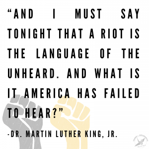 "Graphic with raised fists in background text reads ""And I must say tonight that a riot is the language of the unheard. And what is it America has failed to hear?"" -Dr. Martin Luther King, Jr."